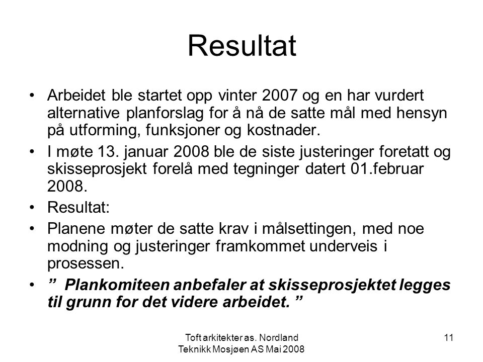 Toft arkitekter as. Nordland Teknikk Mosjøen AS Mai 2008 11 Resultat •Arbeidet ble startet opp vinter 2007 og en har vurdert alternative planforslag f