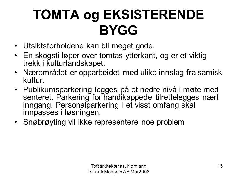 Toft arkitekter as. Nordland Teknikk Mosjøen AS Mai 2008 13 TOMTA og EKSISTERENDE BYGG •Utsiktsforholdene kan bli meget gode. •En skogsti løper over t