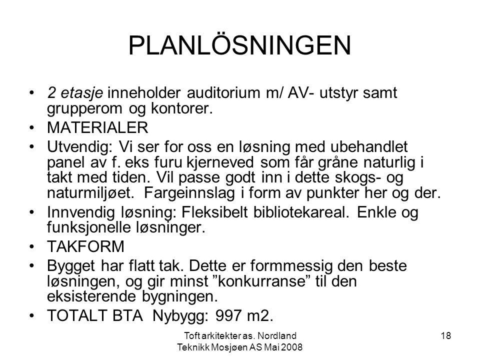 Toft arkitekter as. Nordland Teknikk Mosjøen AS Mai 2008 18 PLANLÖSNINGEN •2 etasje inneholder auditorium m/ AV- utstyr samt grupperom og kontorer. •M