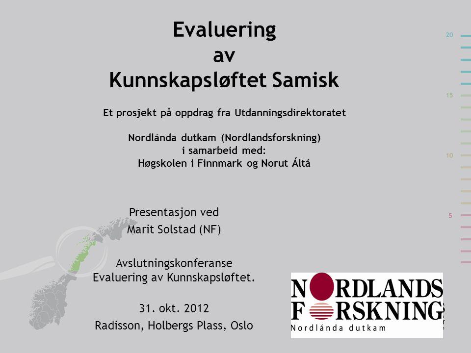 Evaluering av Kunnskapsløftet Samisk Et prosjekt på oppdrag fra Utdanningsdirektoratet Nordlánda dutkam (Nordlandsforskning) i samarbeid med: Høgskole
