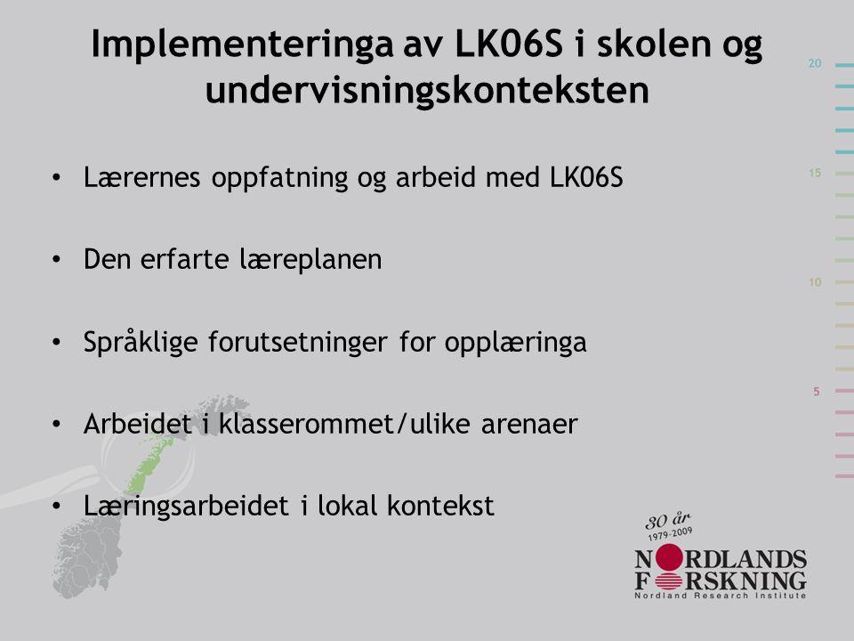 Implementeringa av LK06S i skolen og undervisningskonteksten • Lærernes oppfatning og arbeid med LK06S • Den erfarte læreplanen • Språklige forutsetni