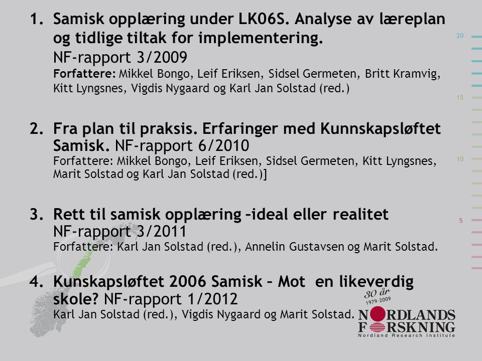 1.Samisk opplæring under LK06S. Analyse av læreplan og tidlige tiltak for implementering. NF-rapport 3/2009 Forfattere: Mikkel Bongo, Leif Eriksen, Si
