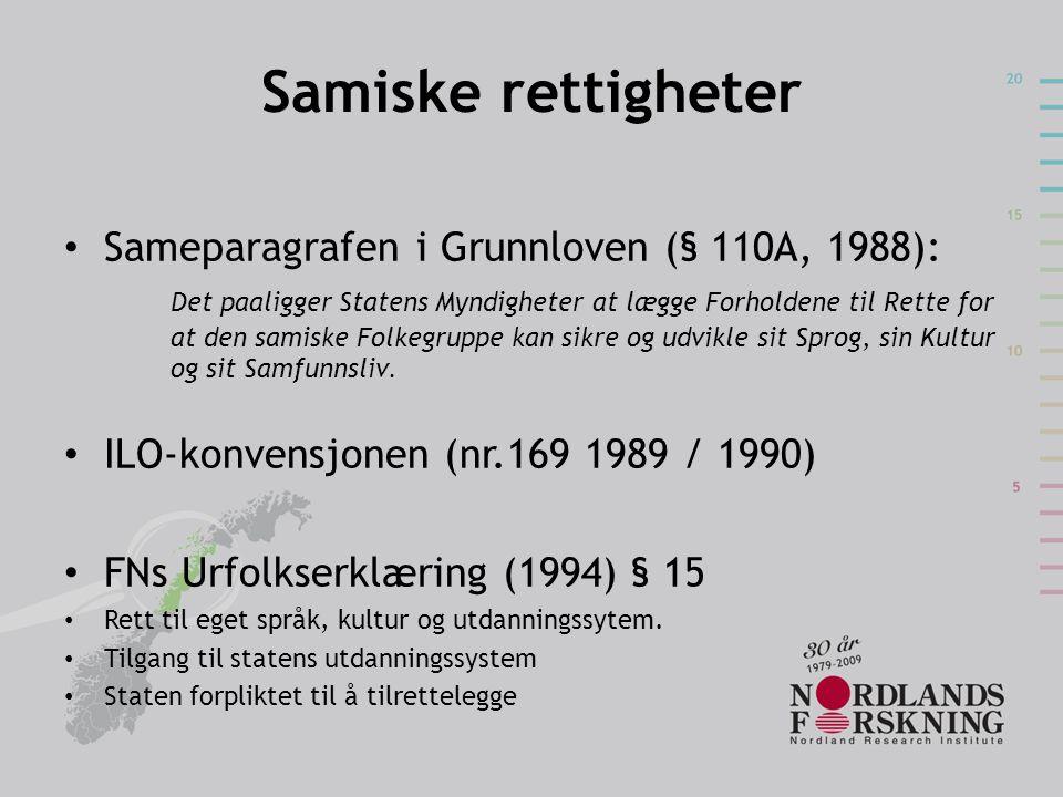 Samiske rettigheter • Sameparagrafen i Grunnloven (§ 110A, 1988): Det paaligger Statens Myndigheter at lægge Forholdene til Rette for at den samiske F