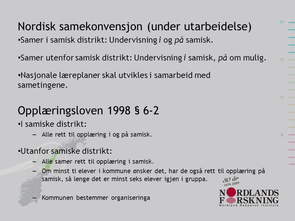 Nordisk samekonvensjon (under utarbeidelse) • Samer i samisk distrikt: Undervisning i og på samisk. • Samer utenfor samisk distrikt: Undervisning i sa