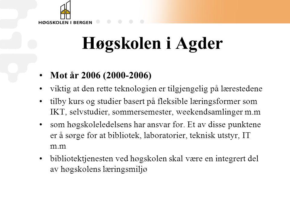 Høgskolen i Agder •Mot år 2006 (2000-2006) •viktig at den rette teknologien er tilgjengelig på lærestedene •tilby kurs og studier basert på fleksible læringsformer som IKT, selvstudier, sommersemester, weekendsamlinger m.m •som høgskoleledelsens har ansvar for.