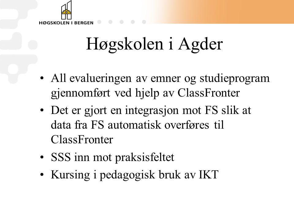 Høgskolen i Agder •All evalueringen av emner og studieprogram gjennomført ved hjelp av ClassFronter •Det er gjort en integrasjon mot FS slik at data fra FS automatisk overføres til ClassFronter •SSS inn mot praksisfeltet •Kursing i pedagogisk bruk av IKT