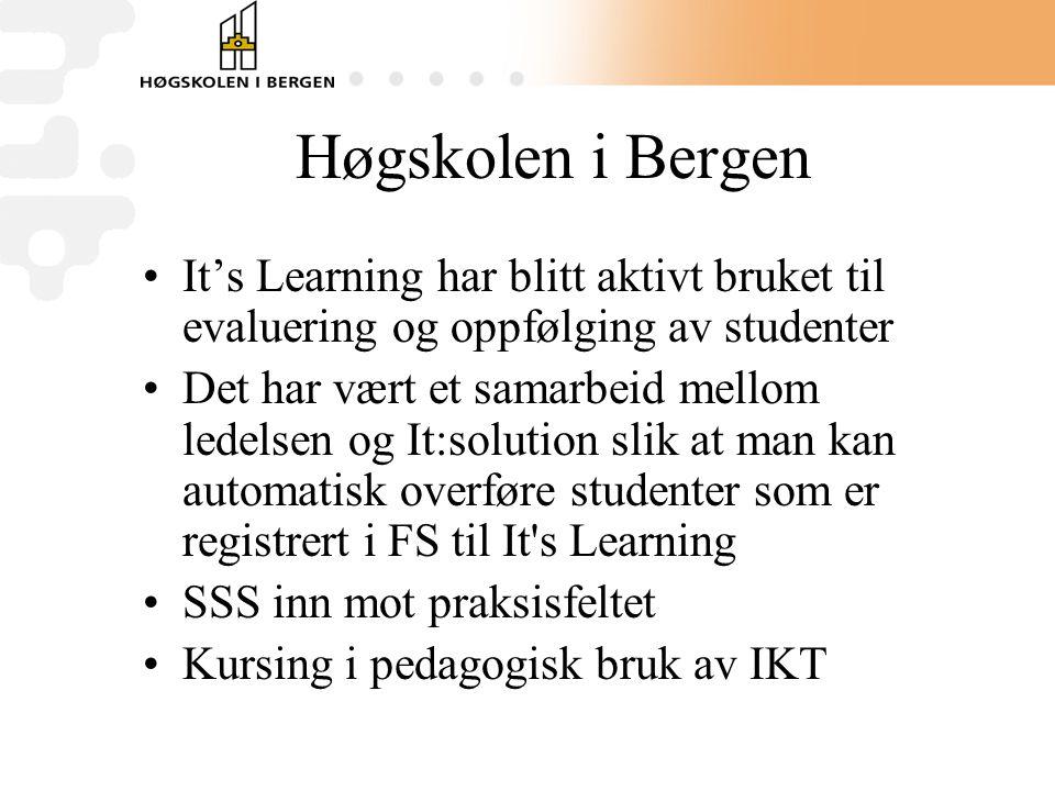 Høgskolen i Bergen •It's Learning har blitt aktivt bruket til evaluering og oppfølging av studenter •Det har vært et samarbeid mellom ledelsen og It:solution slik at man kan automatisk overføre studenter som er registrert i FS til It s Learning •SSS inn mot praksisfeltet •Kursing i pedagogisk bruk av IKT