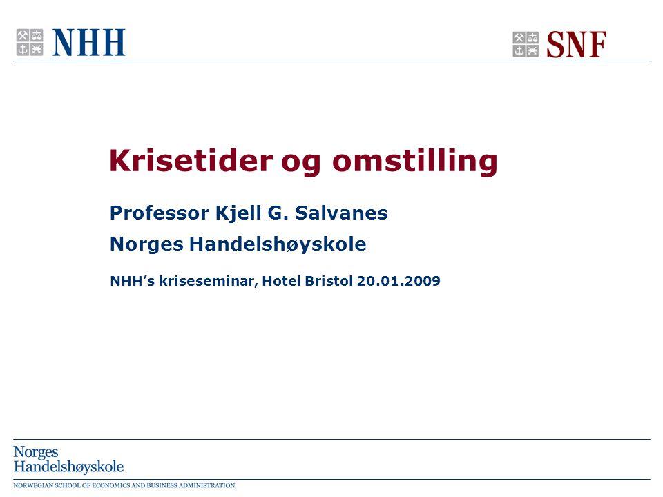 NHH's kriseseminar, Hotel Bristol 20.01.2009 Krisetider og omstilling Professor Kjell G.