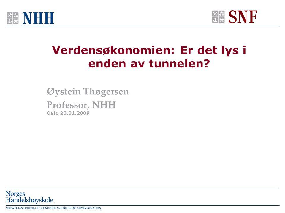 Oslo 20.01.2009 Verdensøkonomien: Er det lys i enden av tunnelen Øystein Thøgersen Professor, NHH