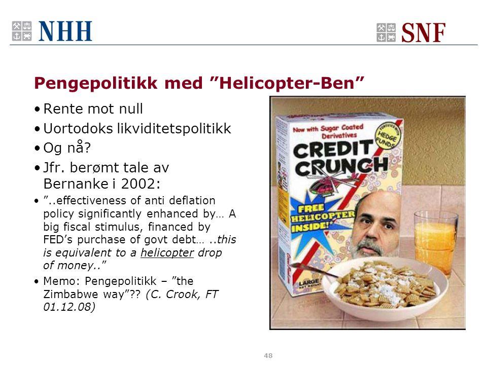 Pengepolitikk med Helicopter-Ben •Rente mot null •Uortodoks likviditetspolitikk •Og nå.