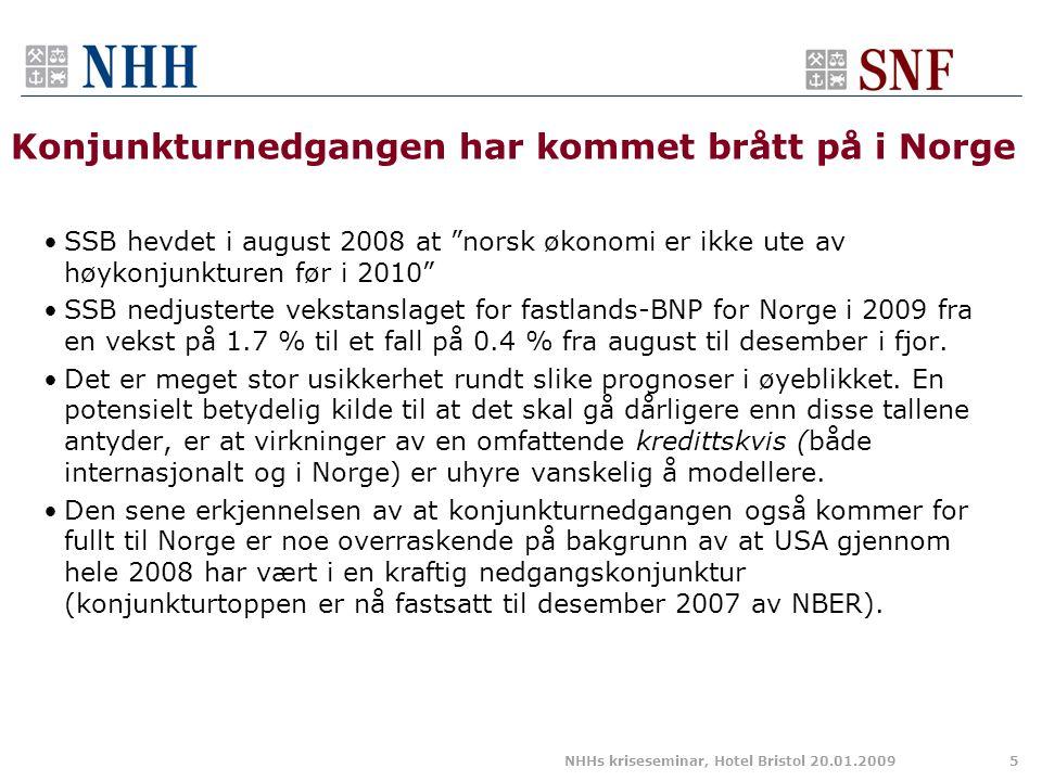 Konjunkturnedgangen har kommet brått på i Norge •SSB hevdet i august 2008 at norsk økonomi er ikke ute av høykonjunkturen før i 2010 •SSB nedjusterte vekstanslaget for fastlands-BNP for Norge i 2009 fra en vekst på 1.7 % til et fall på 0.4 % fra august til desember i fjor.
