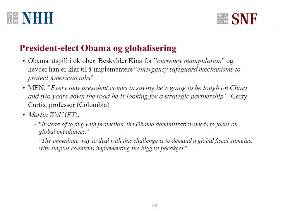 "President-elect Obama og globalisering •Obama utspill i oktober: Beskylder Kina for ""currency manipulation"" og hevder han er klar til å implementere """