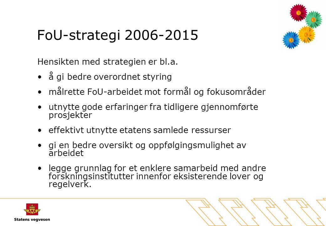 FoU-strategi 2006-2015 Hensikten med strategien er bl.a. •å gi bedre overordnet styring •målrette FoU-arbeidet mot formål og fokusområder •utnytte god