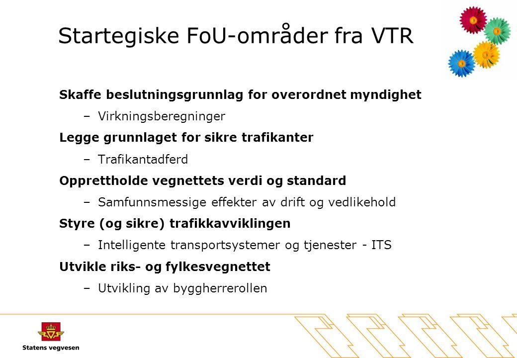 Startegiske FoU-områder fra VTR Skaffe beslutningsgrunnlag for overordnet myndighet –Virkningsberegninger Legge grunnlaget for sikre trafikanter –Traf