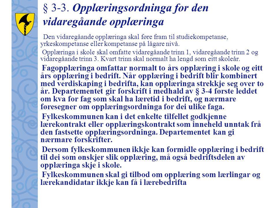 § 3-3. Opplæringsordninga for den vidaregåande opplæringa Den vidaregåande opplæringa skal føre fram til studiekompetanse, yrkeskompetanse eller kompe