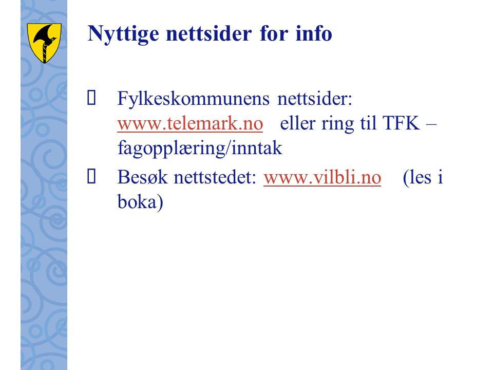 Nyttige nettsider for info  Fylkeskommunens nettsider: www.telemark.no eller ring til TFK – fagopplæring/inntak www.telemark.no  Besøk nettstedet: w
