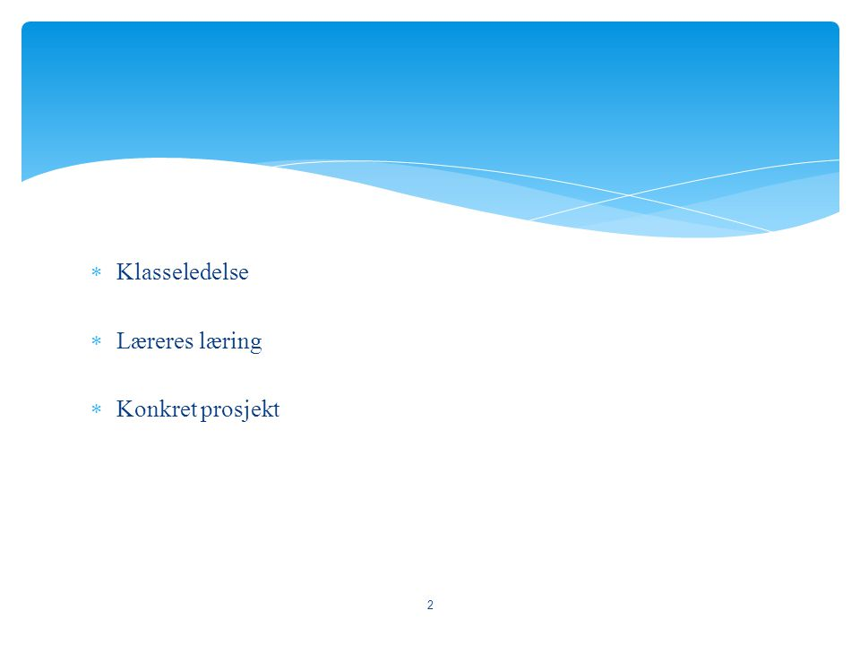  Klasseledelse  Læreres læring  Konkret prosjekt 2