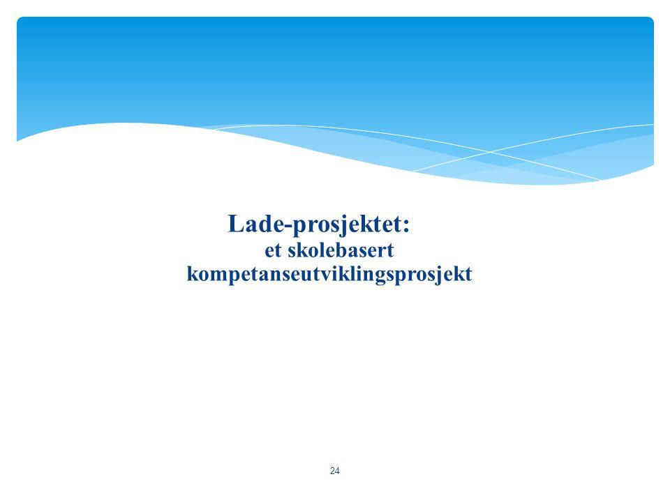 Lade-prosjektet: et skolebasert kompetanseutviklingsprosjekt 24