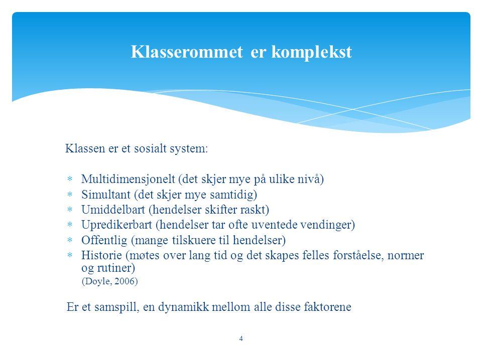 Klassen er et sosialt system:  Multidimensjonelt (det skjer mye på ulike nivå)  Simultant (det skjer mye samtidig)  Umiddelbart (hendelser skifter