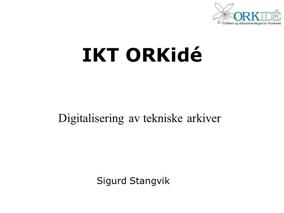 IKT ORKidé Sigurd Stangvik Digitalisering av tekniske arkiver