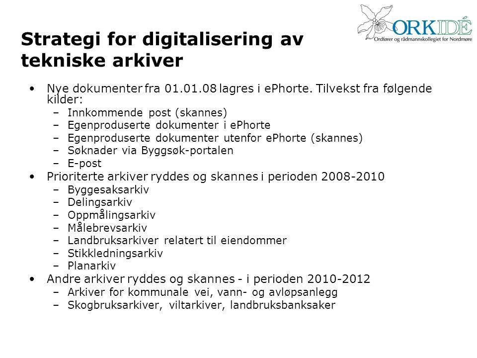 Strategi for digitalisering av tekniske arkiver •Nye dokumenter fra 01.01.08 lagres i ePhorte. Tilvekst fra følgende kilder: –Innkommende post (skanne
