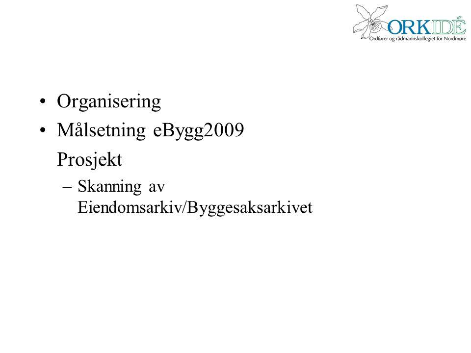 •Organisering •Målsetning eBygg2009 Prosjekt –Skanning av Eiendomsarkiv/Byggesaksarkivet