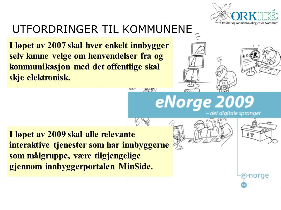 I løpet av 2007 skal hver enkelt innbygger selv kunne velge om henvendelser fra og kommunikasjon med det offentlige skal skje elektronisk. UTFORDRINGE