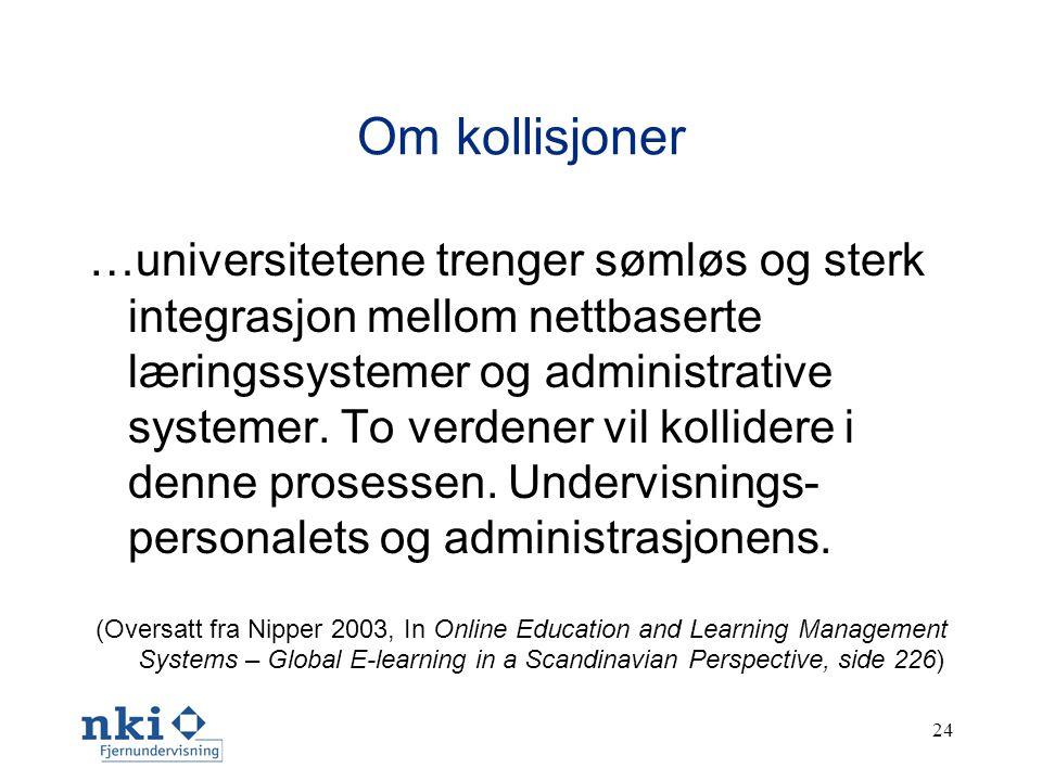 24 Om kollisjoner …universitetene trenger sømløs og sterk integrasjon mellom nettbaserte læringssystemer og administrative systemer.