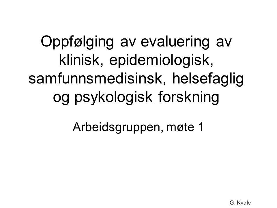 G. Kvale Oppfølging av evaluering av klinisk, epidemiologisk, samfunnsmedisinsk, helsefaglig og psykologisk forskning Arbeidsgruppen, møte 1