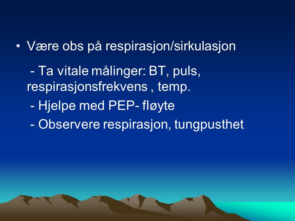 •Være obs på respirasjon/sirkulasjon - Ta vitale målinger: BT, puls, respirasjonsfrekvens, temp.