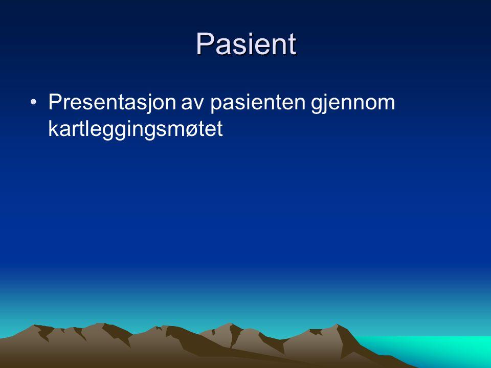 Pasient •Presentasjon av pasienten gjennom kartleggingsmøtet