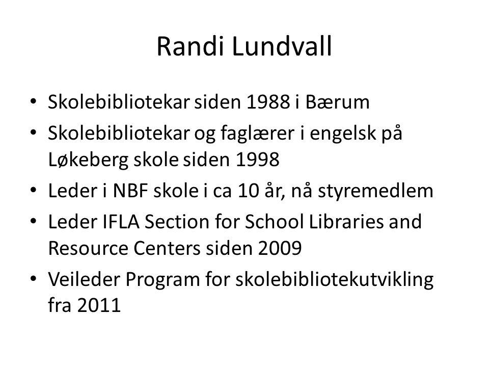 Randi Lundvall • Skolebibliotekar siden 1988 i Bærum • Skolebibliotekar og faglærer i engelsk på Løkeberg skole siden 1998 • Leder i NBF skole i ca 10