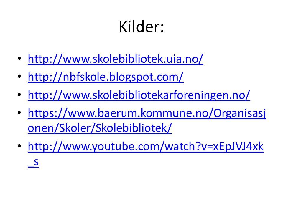 Kilder: • http://www.skolebibliotek.uia.no/ http://www.skolebibliotek.uia.no/ • http://nbfskole.blogspot.com/ http://nbfskole.blogspot.com/ • http://w