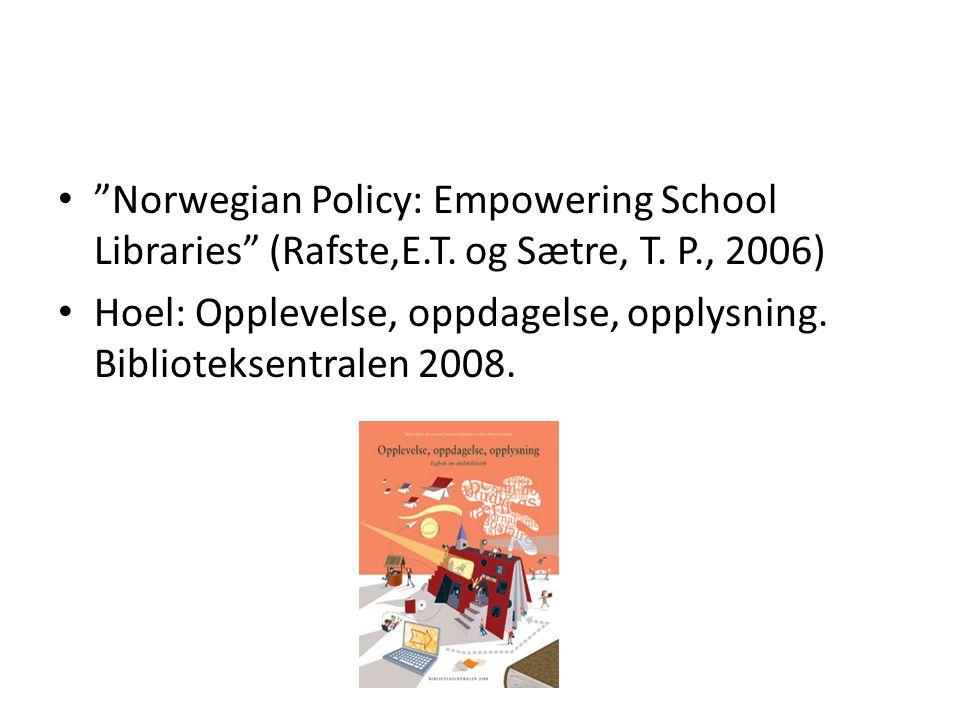 """• """"Norwegian Policy: Empowering School Libraries"""" (Rafste,E.T. og Sætre, T. P., 2006) • Hoel: Opplevelse, oppdagelse, opplysning. Biblioteksentralen 2"""