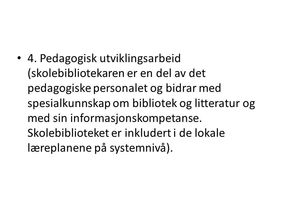 • 4. Pedagogisk utviklingsarbeid (skolebibliotekaren er en del av det pedagogiske personalet og bidrar med spesialkunnskap om bibliotek og litteratur