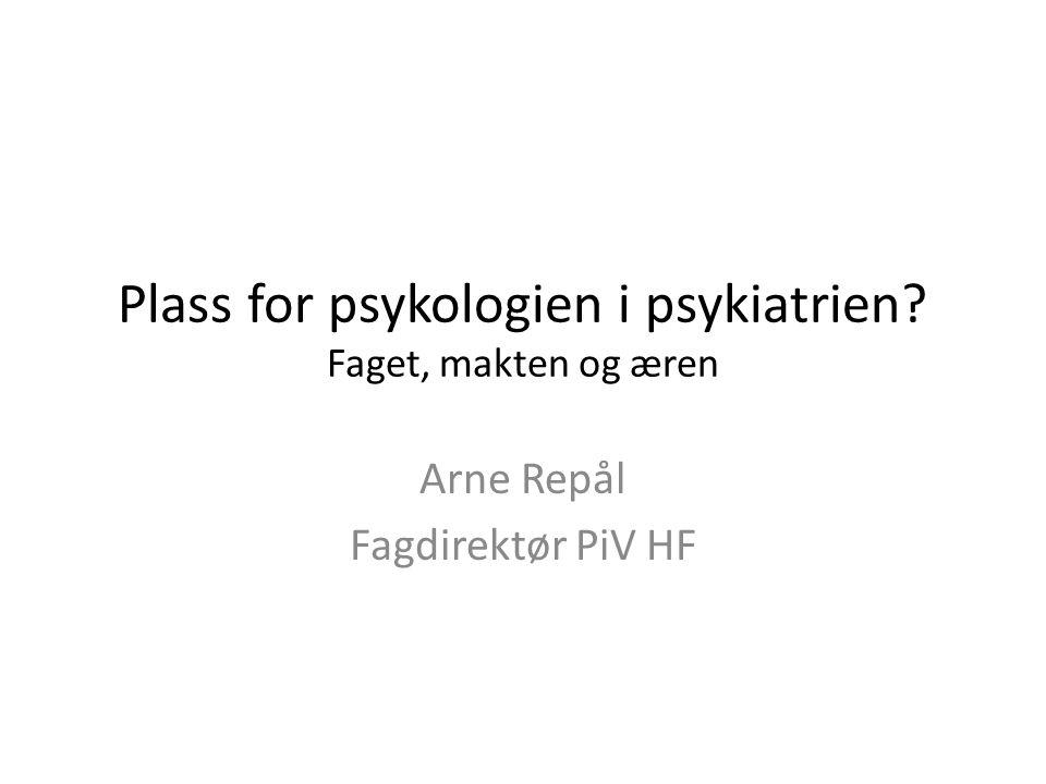 Plass for psykologien i psykiatrien? Faget, makten og æren Arne Repål Fagdirektør PiV HF