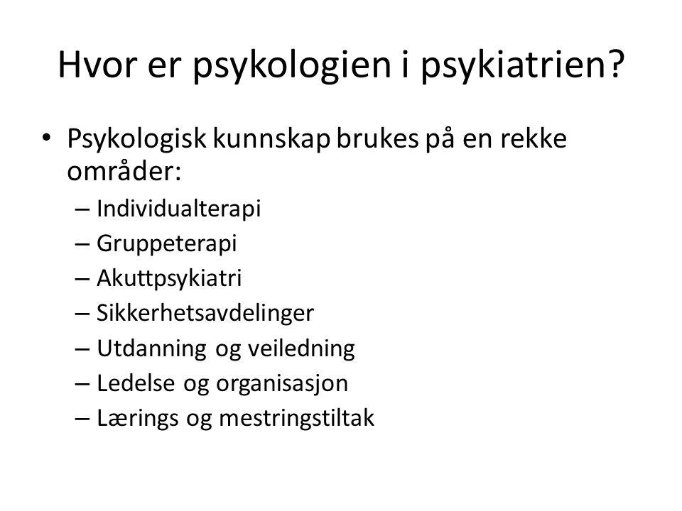 Hvor er psykologien i psykiatrien? • Psykologisk kunnskap brukes på en rekke områder: – Individualterapi – Gruppeterapi – Akuttpsykiatri – Sikkerhetsa