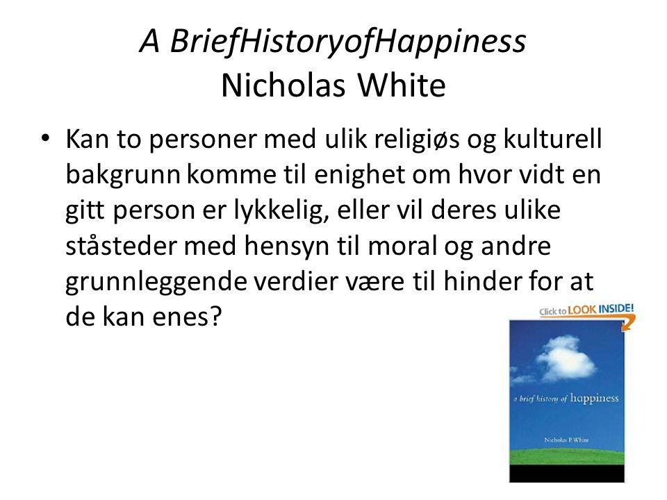 A BriefHistoryofHappiness Nicholas White • Kan to personer med ulik religiøs og kulturell bakgrunn komme til enighet om hvor vidt en gitt person er ly