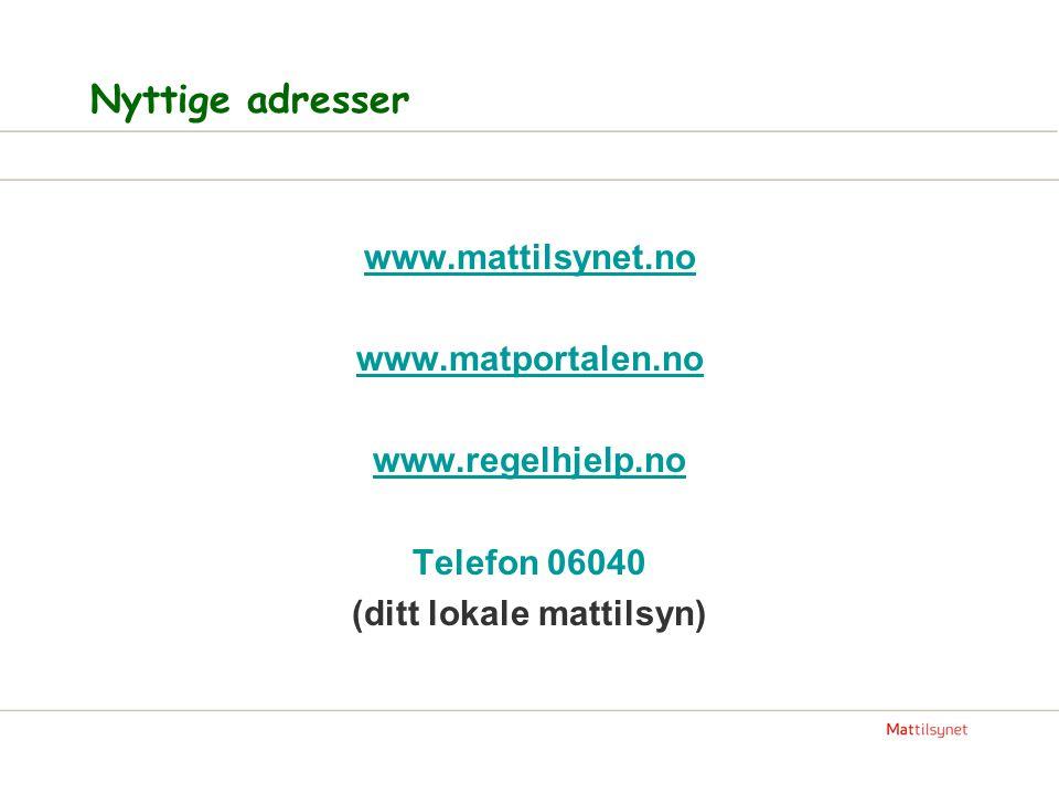 Nyttige adresser www.mattilsynet.no www.matportalen.no www.regelhjelp.no Telefon 06040 (ditt lokale mattilsyn)