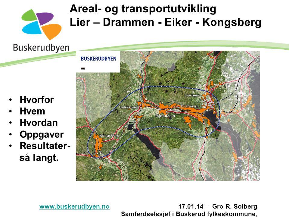 Areal- og transportutvikling Lier – Drammen - Eiker - Kongsberg www.buskerudbyen.nowww.buskerudbyen.no 17.01.14 – Gro R. Solberg Samferdselssjef i Bus