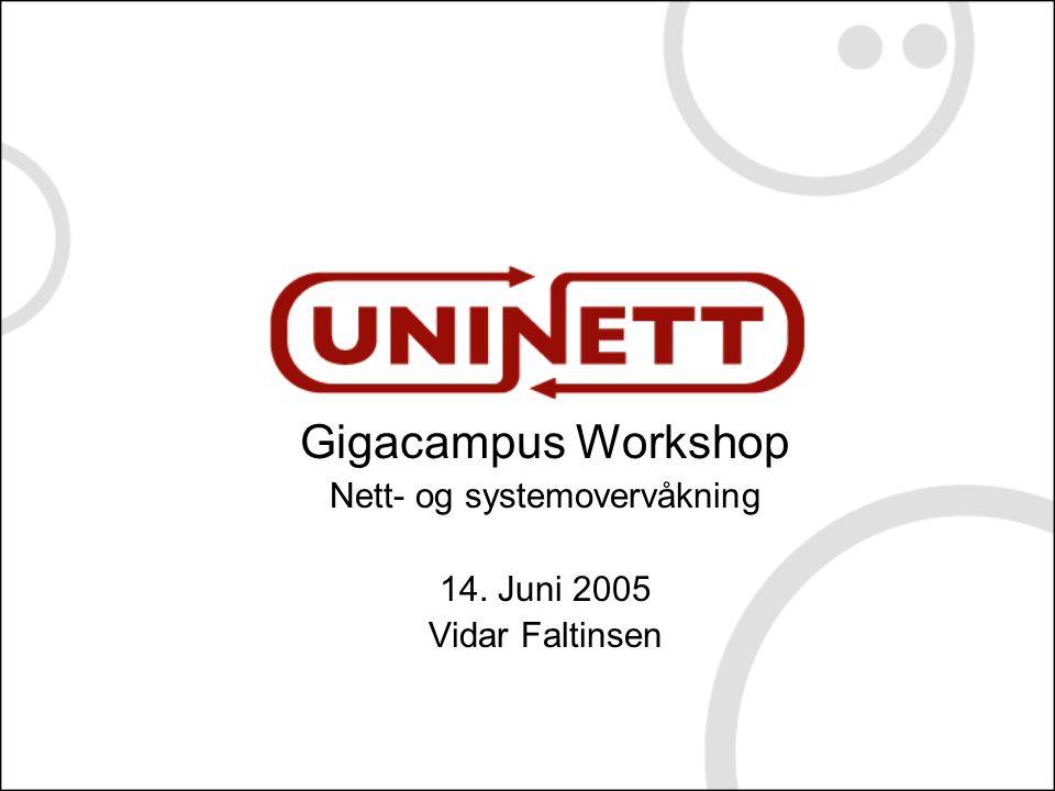 Gigacampus Workshop Nett- og systemovervåkning 14. Juni 2005 Vidar Faltinsen