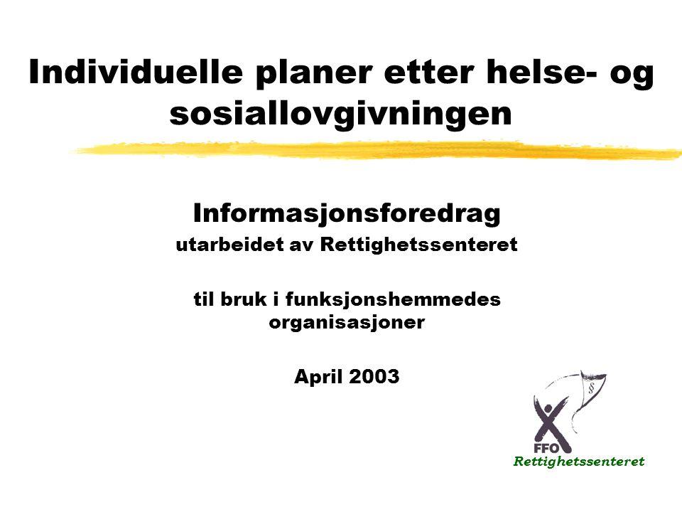 Individuelle planer etter helse- og sosiallovgivningen Informasjonsforedrag utarbeidet av Rettighetssenteret til bruk i funksjonshemmedes organisasjon