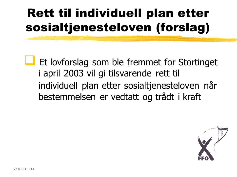 27.03.03 TEM Rett til individuell plan etter sosialtjenesteloven (forslag)  Et lovforslag som ble fremmet for Stortinget i april 2003 vil gi tilsvare