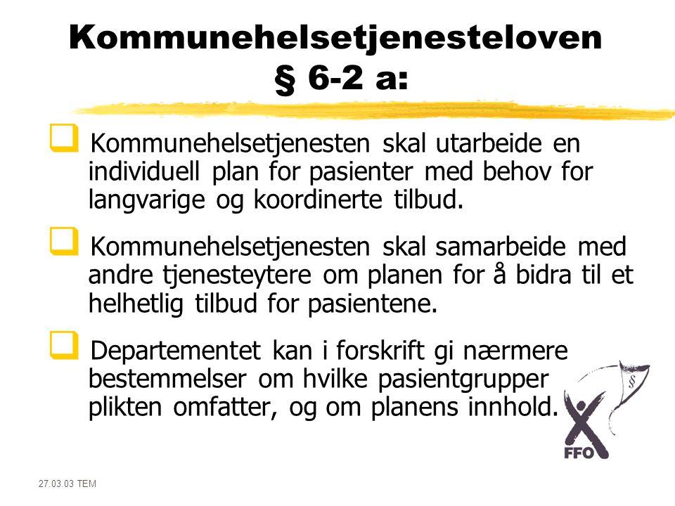 27.03.03 TEM Kommunehelsetjenesteloven § 6-2 a:  Kommunehelsetjenesten skal utarbeide en individuell plan for pasienter med behov for langvarige og k