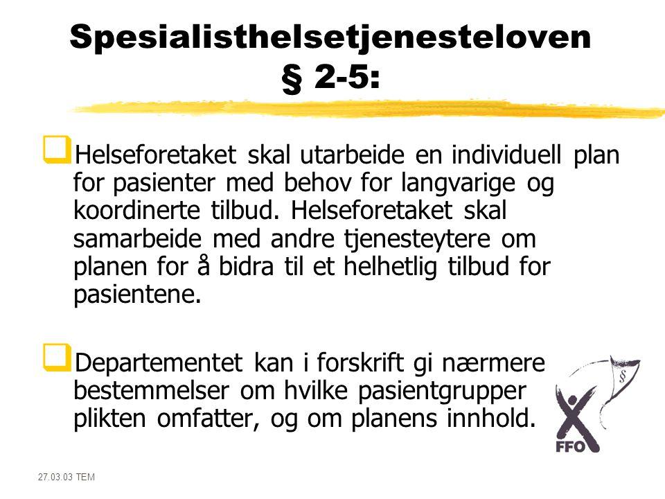 27.03.03 TEM Spesialisthelsetjenesteloven § 2-5:  Helseforetaket skal utarbeide en individuell plan for pasienter med behov for langvarige og koordin