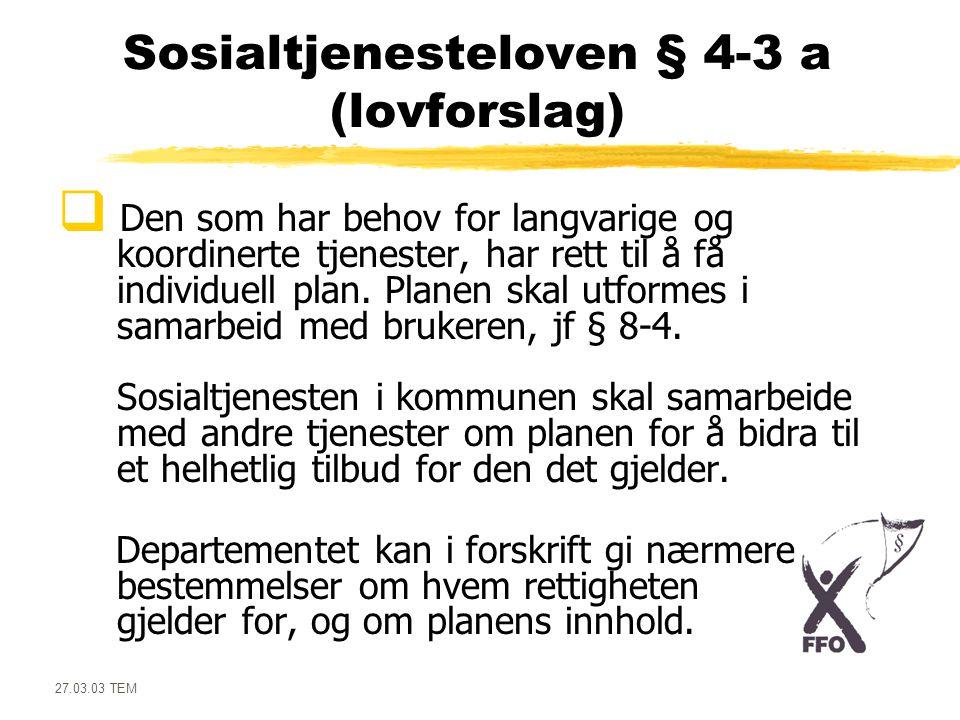 27.03.03 TEM Sosialtjenesteloven § 4-3 a (lovforslag)  Den som har behov for langvarige og koordinerte tjenester, har rett til å få individuell plan.