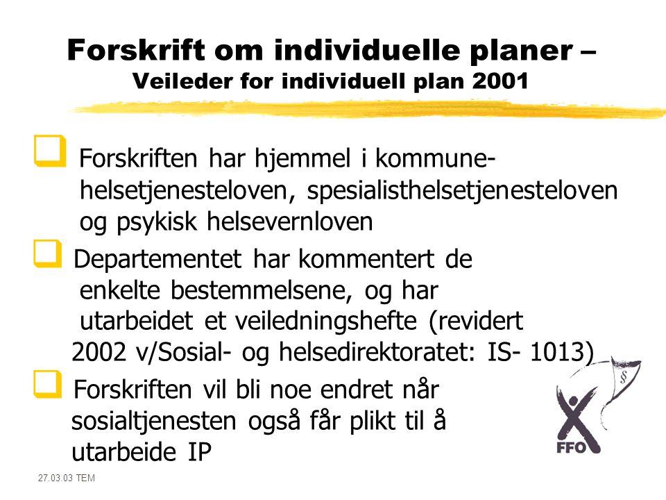 27.03.03 TEM Forskrift om individuelle planer – Veileder for individuell plan 2001  Forskriften har hjemmel i kommune- helsetjenesteloven, spesialist