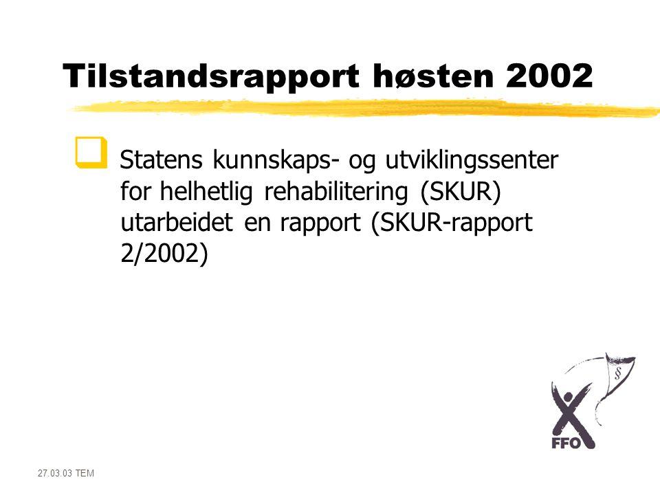 27.03.03 TEM Tilstandsrapport høsten 2002  Statens kunnskaps- og utviklingssenter for helhetlig rehabilitering (SKUR) utarbeidet en rapport (SKUR-rap