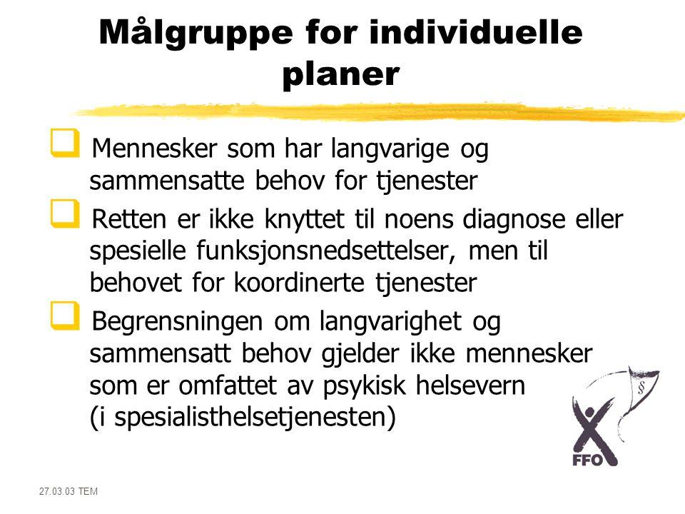 27.03.03 TEM Om pasientens samtykke  Hovedregelen er pasientens samtykke skal foreligge før det utarbeides individuell plan  Det skal i alle tilfeller utarbeides individuell plan for pasienter under tvungent psykisk helsevern, men samarbeid om planleggingen skal søkes oppnådd