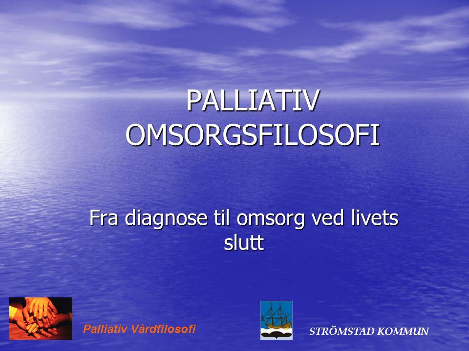 PALLIATIV OMSORGSFILOSOFI Fra diagnose til omsorg ved livets slutt Palliativ Vårdfilosofi STRÖMSTAD KOMMUN